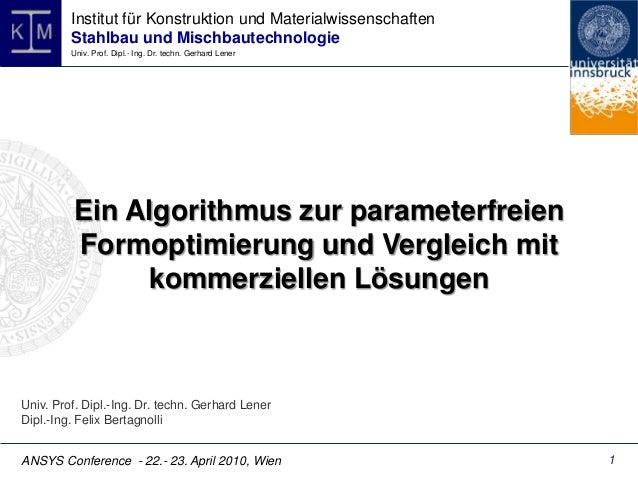 ANSYS Conference - 22.- 23. April 2010, Wien Univ. Prof. Dipl.-Ing. Dr. techn. Gerhard Lener Dipl.-Ing. Felix Bertagnolli ...