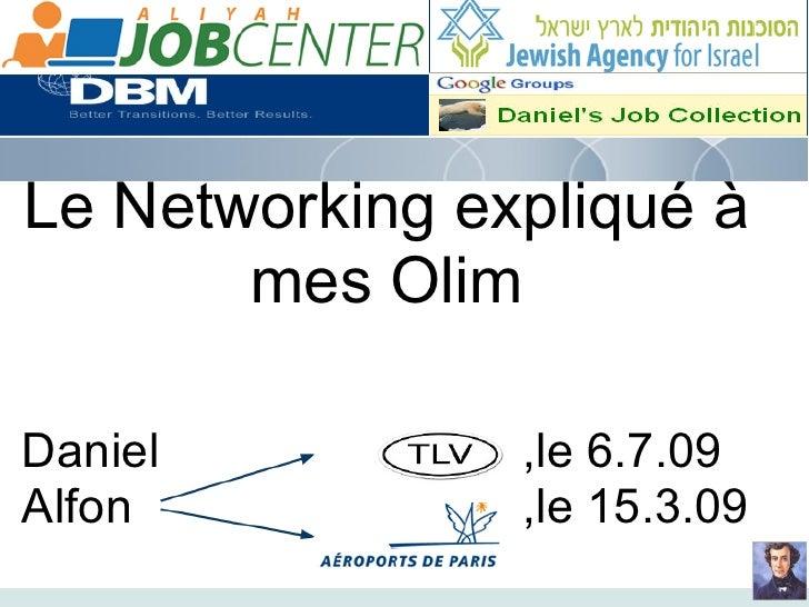 Le Networking expliqué à        mes Olim  Daniel          ,le 6.7.09 Alfon           ,le 15.3.09