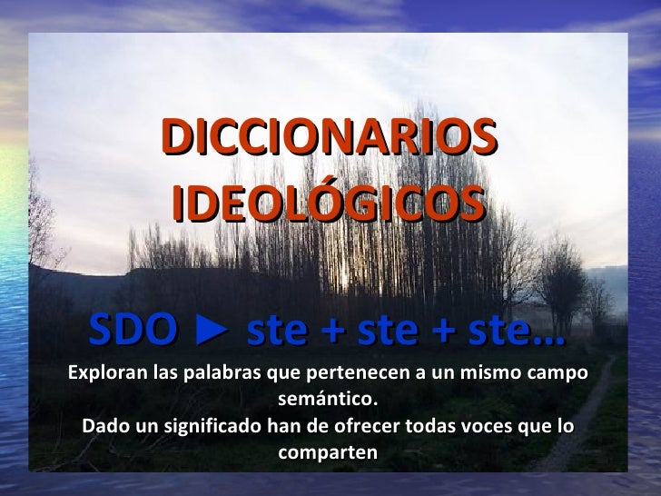 DICCIONARIOS IDEOLÓGICOS SDO  ►  ste   + ste + ste… Exploran las palabras que pertenecen a un mismo campo semántico. Dado ...