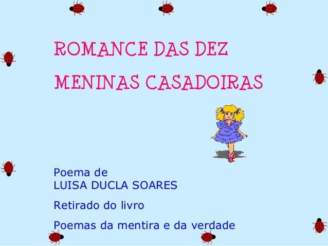 ROMANCE DAS DEZ MENINAS CASADOIRAS Poema de LUISA DUCLA SOARES Retirado do livro Poemas da mentira e da verdade