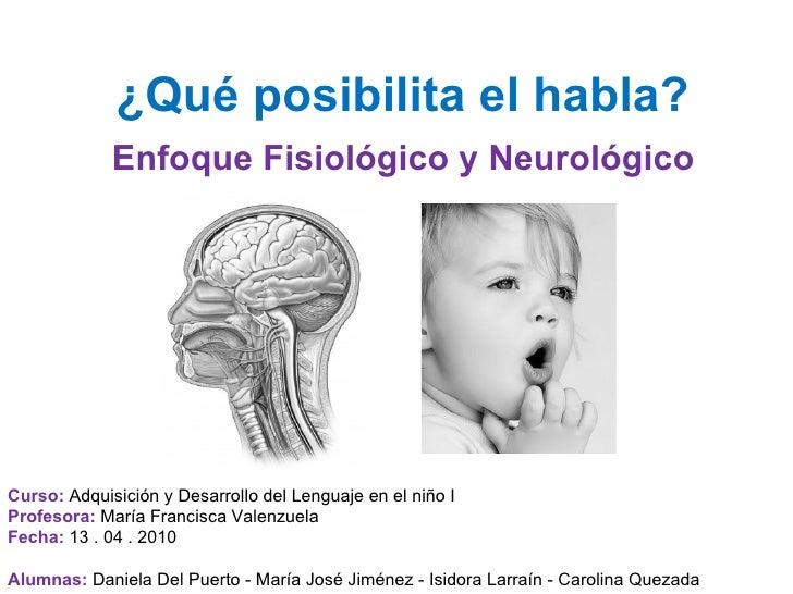 ¿Qué posibilita el habla? Enfoque Fisiológico y Neurológico Curso:   Adquisición y Desarrollo del Lenguaje en el niño I Pr...
