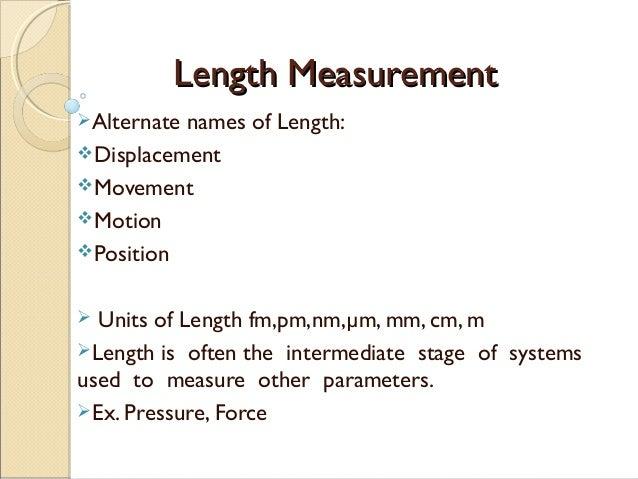 Length MeasurementLength Measurement Alternate names of Length: Displacement Movement Motion Position  Units of Leng...