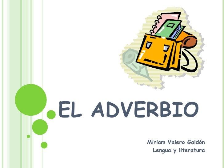 EL ADVERBIO<br />Miriam Valero Galdón<br />Lengua y literatura<br />