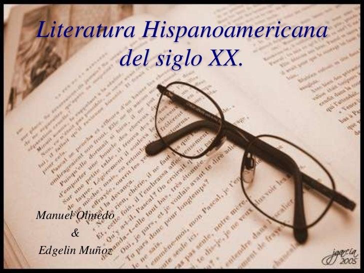 Literatura Hispanoamericana del siglo XX.<br />Manuel Olmedo<br />&<br />Edgelin Muñoz<br />