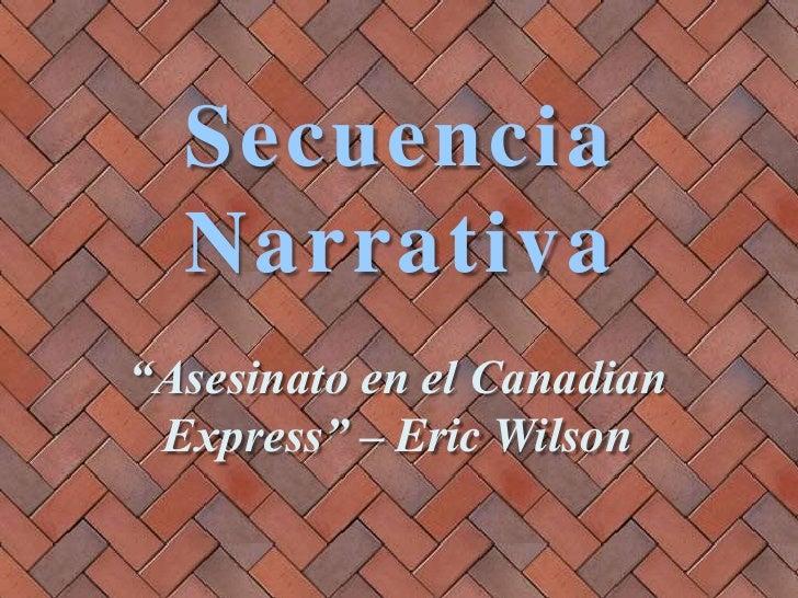 """Secuencia Narrativa<br />""""Asesinato en el Canadian Express"""" – Eric Wilson<br />"""