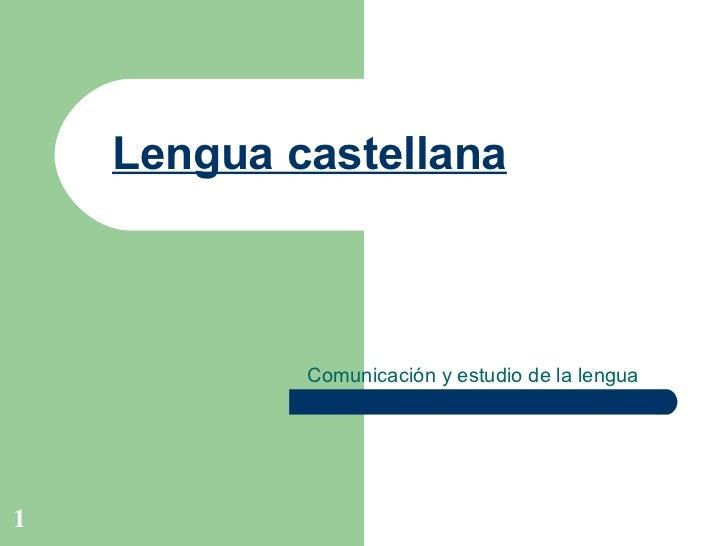 Lengua castellana Comunicación y estudio de la lengua