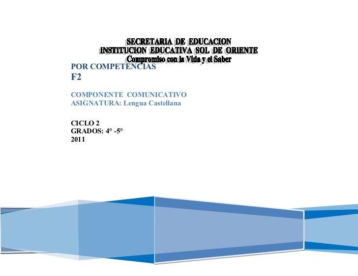 5    POR COMPETENCIAS    F2    COMPONENTE COMUNICATIVO    ASIGNATURA: Lengua Castellana    CICLO 2    GRADOS: 4° -5°    2011