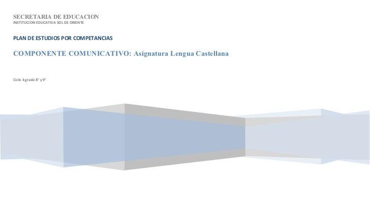 SECRETARIA DE EDUCACIONINSTITUCION EDUCATIVA SOL DE ORIENTEPLAN DE ESTUDIOS POR COMPETANCIASCOMPONENTE COMUNICATIVO: Asign...