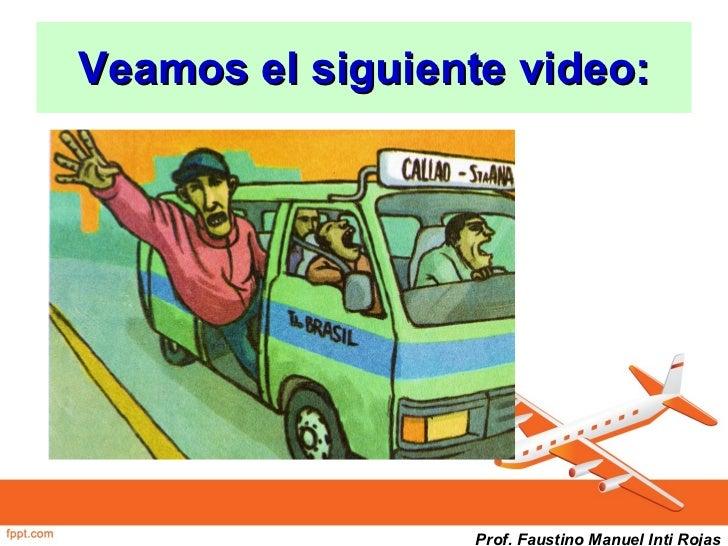 Veamos el siguiente video: Prof. Faustino Manuel Inti Rojas
