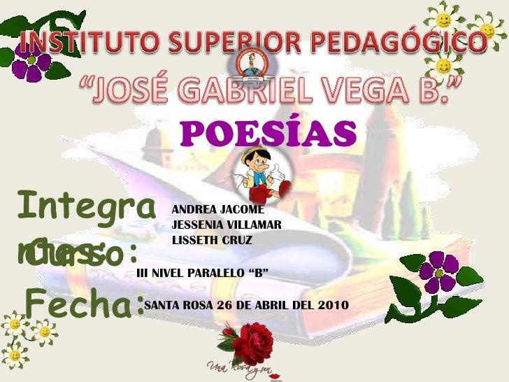 "POESÍASIntegra   ANDREA JACOME          JESSENIA VILLAMARntes:Curso:          LISSETH CRUZ     III NIVEL PARALELO ""B""Fecha..."