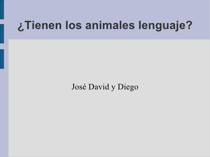 ¿Tienen los animales lenguaje? José David y Diego