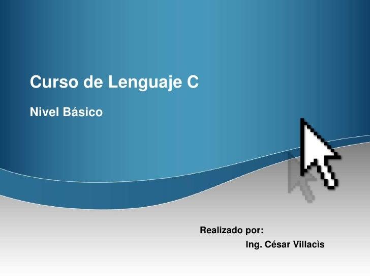 Curso de Lenguaje C<br />Nivel Básico<br />Realizadopor:<br />Ing. Margarita Zambrano<br />