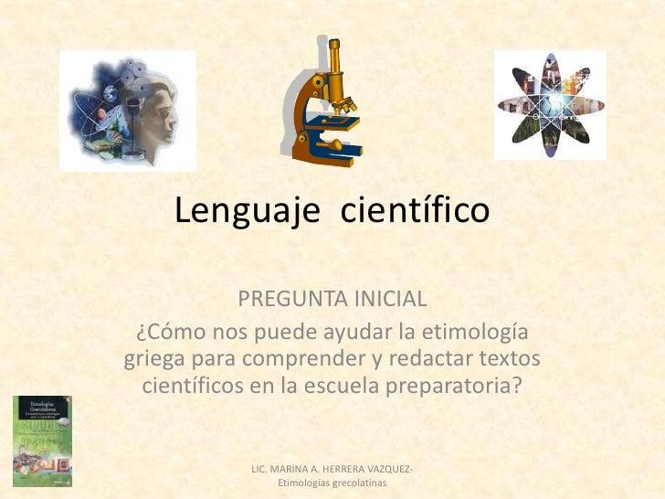 Lenguaje científico            PREGUNTA INICIAL ¿Cómo nos puede ayudar la etimologíagriega para comprender y redactar text...