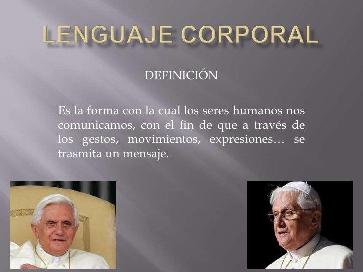 DEFINICIÓNEs la forma con la cual los seres humanos noscomunicamos, con el fin de que a través delos gestos, movimientos, ...