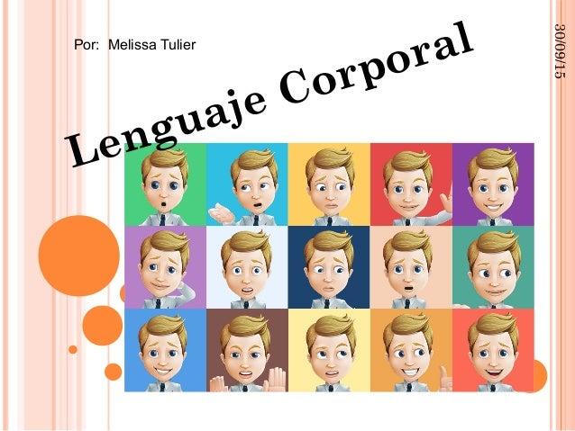 Haga clic para modificar el estilo de subtítulo del patrón 30/09/15 Lenguaje CorporalPor: Melissa Tulier