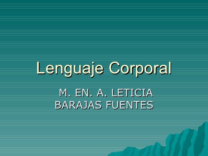 Lenguaje Corporal M. EN. A. LETICIA BARAJAS FUENTES