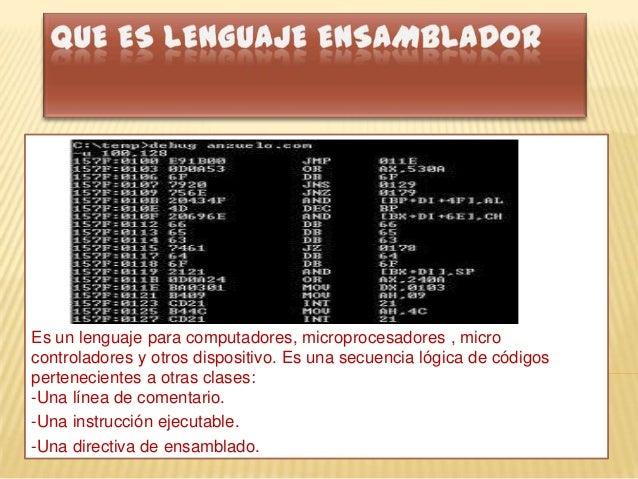Es un lenguaje para computadores, microprocesadores , micro controladores y otros dispositivo. Es una secuencia lógica de ...
