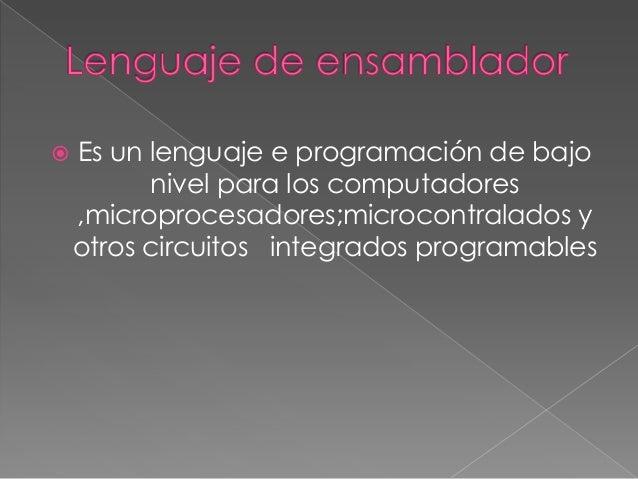  Es un lenguaje e programación de bajo nivel para los computadores ,microprocesadores;microcontralados y otros circuitos ...
