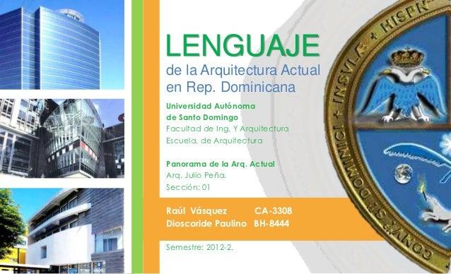 LENGUAJEde la Arquitectura Actualen Rep. DominicanaUniversidad Autónomade Santo DomingoFacultad de Ing. Y ArquitecturaEscu...