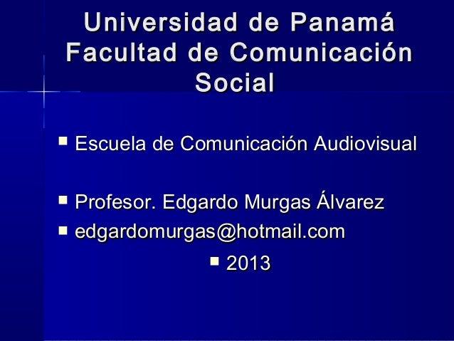 Universidad de PanamáUniversidad de Panamá Facultad de ComunicaciónFacultad de Comunicación SocialSocial  Escuela de Comu...
