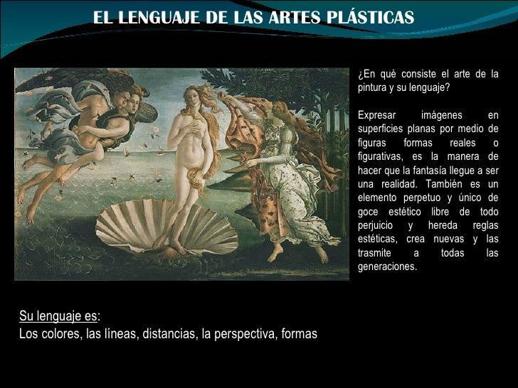 EL LENGUAJE DE LAS ARTES PLÁSTICAS ¿En qué consiste el arte de la pintura y su lenguaje? Expresar imágenes en superficies ...