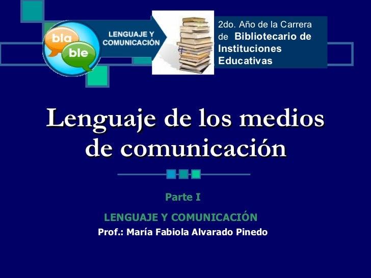 Lenguaje de los medios de comunicación <ul><ul><li>Parte I </li></ul></ul><ul><ul><li>LENGUAJE Y COMUNICACIÓN   </li></ul>...