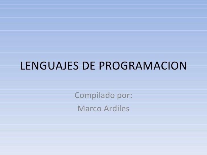 LENGUAJES DE PROGRAMACION Compilado por: Marco Ardiles