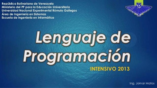 Lenguaje de Programación INTENSIVO 2013 Ing. Jomar Matos República Bolivariana de Venezuela Ministerio del PP para la Educ...