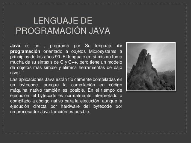 LENGUAJE DE PROGRAMACIÓN JAVA Java es un , programa por Su lenguaje de programación orientado a objetos Microsystems a pri...