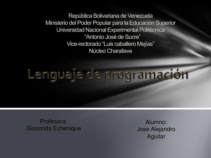 Profesora:          Alumno:Gioconda Echenique   Jose Alejandro                        Aguilar