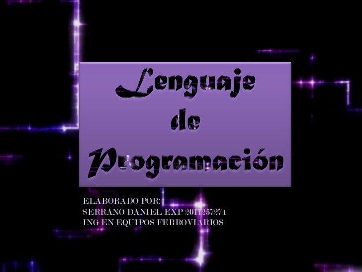 ELABORADO POR:SERRANO DANIEL EXP 2011257274ING EN EQUIPOS FERROVIARIOS