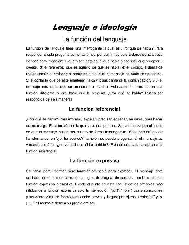 Lenguaje e ideología La función del lenguaje La función del lenguaje tiene una interrogante la cual es ¿Por qué se habla? ...