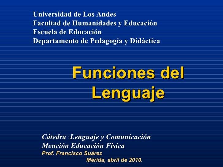 Funciones del Lenguaje Universidad de Los Andes Facultad de Humanidades y Educación Escuela de Educación Departamento de P...