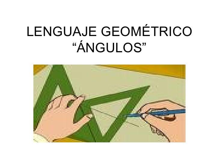 "LENGUAJE GEOMÉTRICO ""ÁNGULOS"""