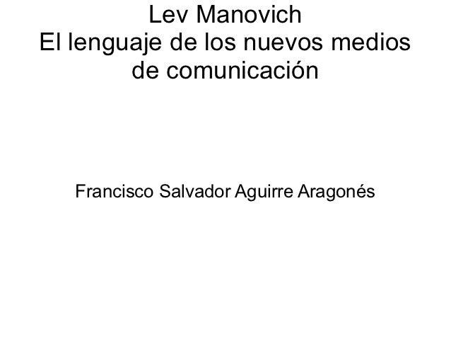 Lev ManovichEl lenguaje de los nuevos medios        de comunicación   Francisco Salvador Aguirre Aragonés