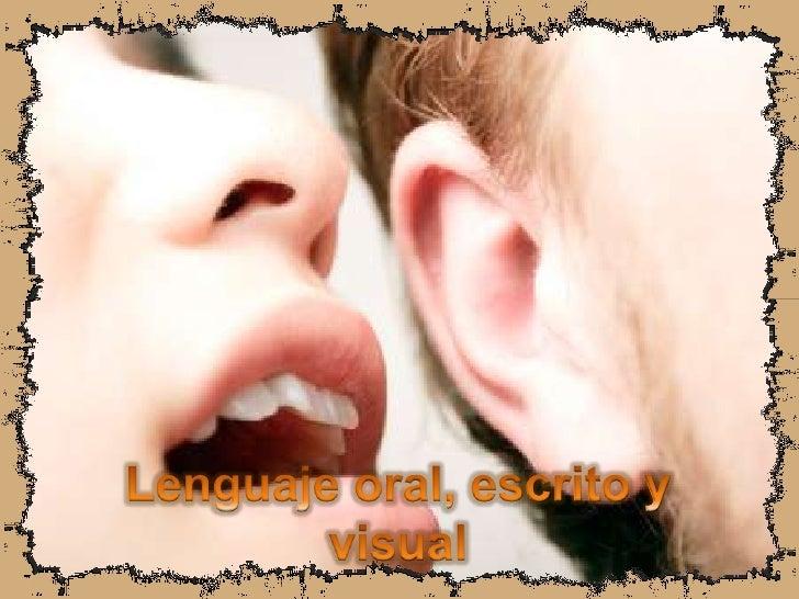 Lenguaje Oral, Visual Y Escrito