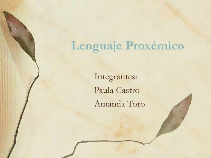 Lenguaje Proxémico Integrantes: Paula Castro Amanda Toro