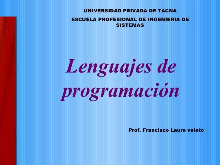 <ul><ul><ul><li>Lenguajes de programación </li></ul></ul></ul>UNIVERSIDAD PRIVADA DE TACNA ESCUELA PROFESIONAL DE INGENIER...