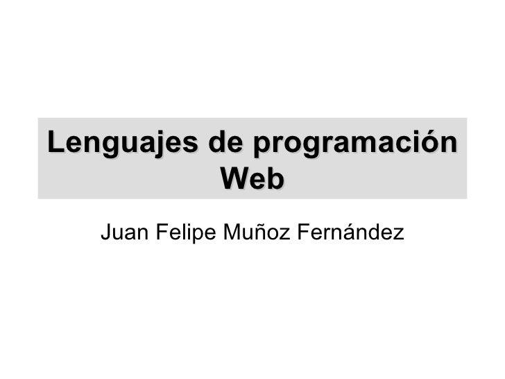 Lenguajes de programación Web Juan Felipe Muñoz Fernández