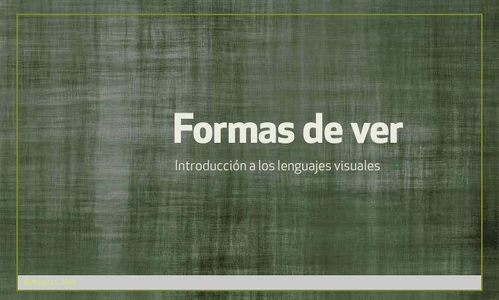 Formas de ver                     Introducción a los lenguajes visuales     Wolkowicz 1, 2009