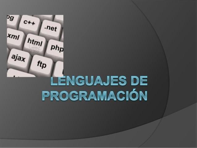 Definición   Un lenguaje de programación es  un lenguaje formal diseñado para  expresar procesos que pueden ser  llevados...