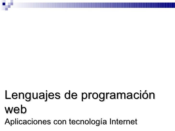Lenguajes de programación web Aplicaciones con tecnología Internet