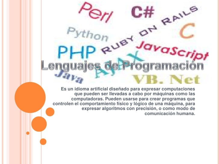 Lenguajes de Programación<br />Es un idioma artificial diseñado para expresar computaciones que pueden ser llevadas a cabo...