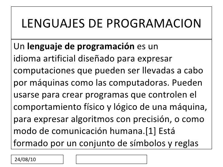 LENGUAJES DE PROGRAMACION <ul><li>Un  lenguaje de programación  es un  idioma artificial  diseñado para expresar  computac...