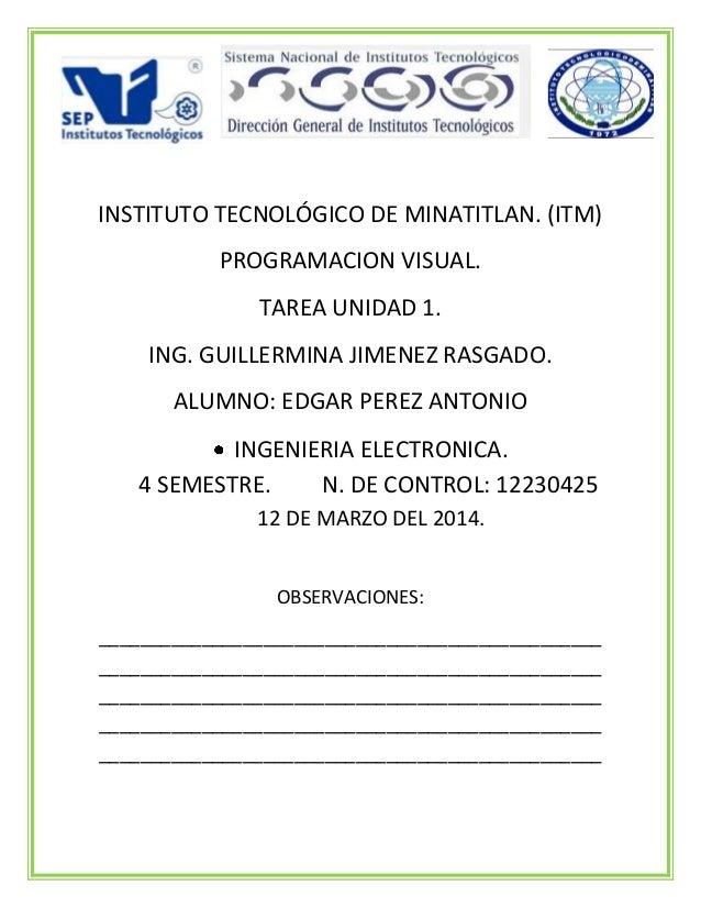 INSTITUTO TECNOLÓGICO DE MINATITLAN. (ITM) PROGRAMACION VISUAL. TAREA UNIDAD 1. ING. GUILLERMINA JIMENEZ RASGADO. ALUMNO: ...