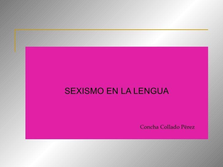 SEXISMO EN LA LENGUA Concha Collado Pérez