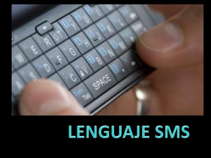 El lenguaje chat o lenguaje SMS esuna forma abreviada de escribir las palabras de un mensaje para que     resulte más cort...