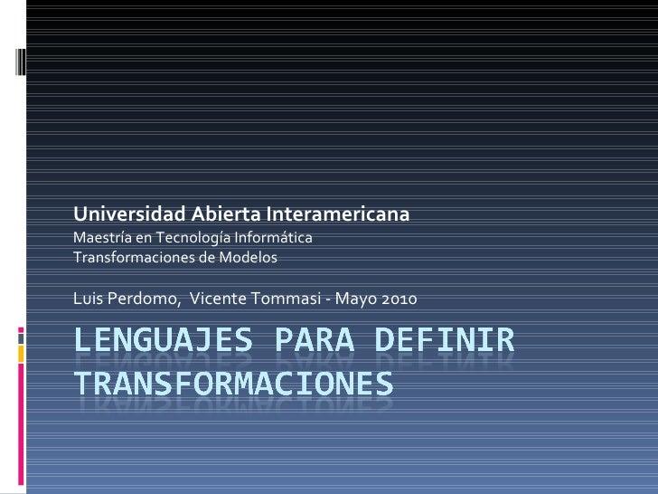 Universidad Abierta Interamericana Maestría en Tecnología Informática Transformaciones de Modelos Luis Perdomo,  Vicente T...