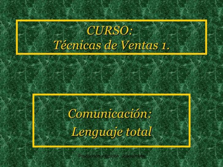 CURSO:  Técnicas de Ventas 1. Comunicación:  Lenguaje total