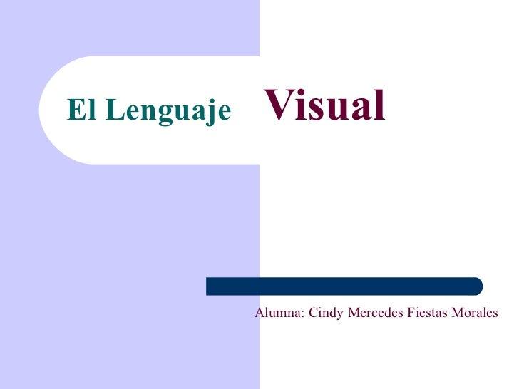 El Lenguaje  Visual Alumna: Cindy Mercedes Fiestas Morales